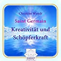Saint Germain: Kreativität und Schöpferkraft Hörbuch von Christine Woydt Gesprochen von: Christine Woydt