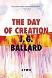 The Day of Creation, J. G. Ballard, 0871404044