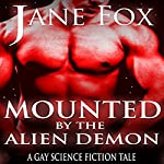 Mounted by the Alien Demon: A Gay Science Fiction Tale: Dustin G Series, Book 1   Jane Fox