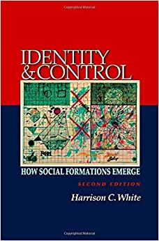 Book Identity and Control: How Social Formations Emerge, Second Edition by Harrison C. White (2008-06-01)