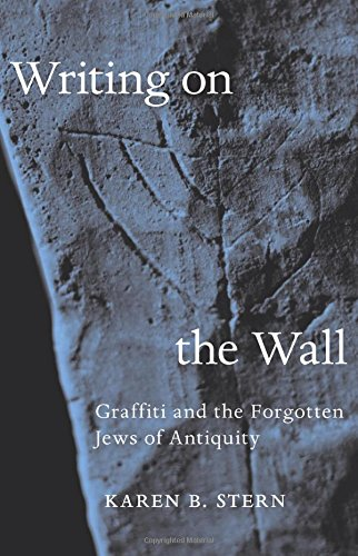 Writing on the Wall – Graffiti and the Forgotten Jews of Antiquity