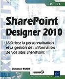 SharePoint Designer 2010 - Maîtrisez la personnalisation et la gestion de l'information de vos sites SharePoint