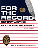 For the Record: Report Writing in Law Enforcement 6th (sixth) Edition by Karen Hess, Christine Hess Orthmann published by Innovative Systems Publishers (2008)