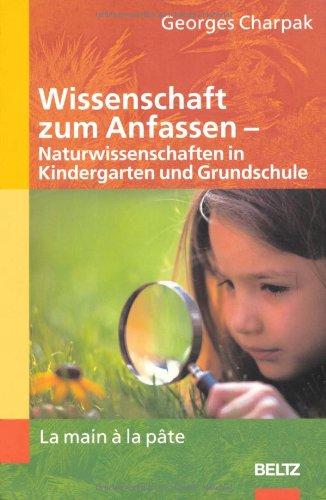 Wissenschaft zum Anfassen - Naturwissenschaften in Kindergarten und Grundschule: La main a la pâte