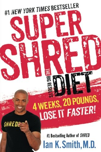 Super Shred: The Big Results Diet: 4 Weeks, 20 Pounds, Lose It Faster! (Cross Trainer Workout Plan For Weight Loss)