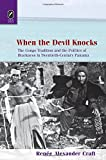 When the Devil Knocks: The Congo Tradition and the Politics of Blackness in Twentieth-Century Panama (Black Performance and Cultural Criticism)