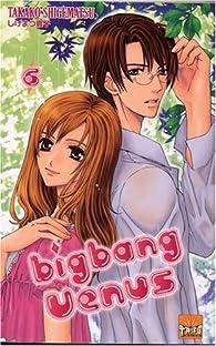 Big Bang Vénus, Tome 6 par Takako Shigematsu