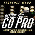 Before You Go Pro: A Story Within a Multi-Billion Dollar Industry | Terrence Wood