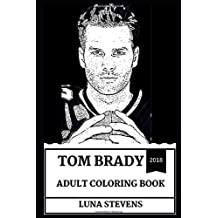 Tom Brady Adult Coloring Book: Greatest NFL Sportsman and Legend, NFL Quarterback and Multiple Super Bowls Winner Inspired Adult Coloring Book