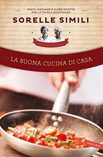 La buona cucina di casa: Pasta, pietanze e altre ricette per la tavola quotidiana (Italian Edition) (Pasta Di Casa compare prices)