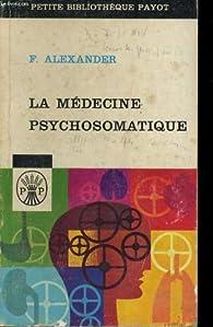 La medecine psychosomatique, ses principes et ses applications par Franz Alexander