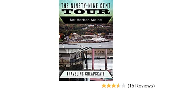 Amazon.com: Ninety-Nine Cent Tour of Bar Harbor Maine (Photo Tour): Traveling Cheapskate eBook: Ken Rossignol, Elizabeth Mackey: Kindle Store