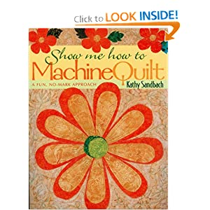 Show Me How to Machine Quilt: A Fun, No-Mark Approach Kathy Sandbach