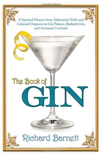 The Book of Gin: A Spirited World History from Alchemists' Stills and Colonial Outposts to Gin Palaces, Bathtub Gin, and Artisanal Cocktails [Richard Barnett] (Tapa Dura)