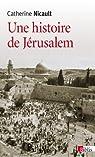 Une histoire de Jérusalem : De la fin de l'Empire ottoman à la guerre des Six Jours par Nicault