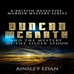 Duncan McGrath and the Mystery of the Silver Spoon: A British Detective Murder Mystery Series | Ainsley Edan