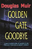 Golden Gate Goodbye, Douglas Muir, 0595156916