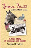 img - for Brave Bess and the Anzac Horses (Large Print 16pt) by Susan Brocker (2011-05-16) book / textbook / text book