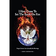 I Have Come To Set The Earth On Fire: Tragic Events Can Actually Be Blessings