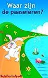 Download Children's Dutch book: Waar zijn de paaseieren: Dutch books for kids,Een Paas boek voor kinderen, (Dutch Edition),Children's books in Dutch (Kinderboek), ... Dutch - Easter, Thanksgiving, Christmas 1) in PDF ePUB Free Online