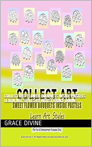 COLLECT ART FLOWER BOUQUETS INSIDE PASTELS  Learn Art Styles by Artist Grace Divine -
