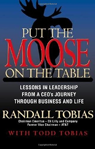 Put the Moose on the Table: Lessons in Leadership from a CEO's Journey through Business and Life ()