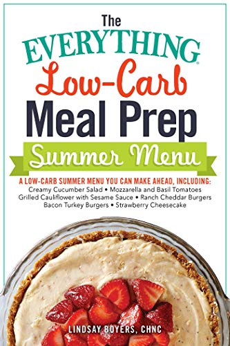 The Everything Low-Carb Meal Prep Summer Menu: A Low-Carb Summer Menu You Can Make Ahead, Including: * Creamy Cucumber Salad * Mozzarella and Basil Tomatoes ... Cheesecake (Everything) (English Edition)