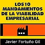 Los 10 Mandamientos de la Viabilidad Empresarial [The 10 Commandments of Business Viability] | Javier Fortuño Gil