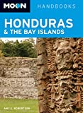 Front cover for the book Moon Handbooks Honduras & the Bay Islands by Amy E. Robertson