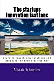 img - for The start-ups innovation fast lane: Learn to launch new solutions and products the tech start-up way book / textbook / text book