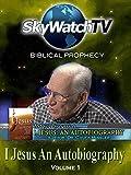 Skywatch TV: Biblical Prophecy - I Jesus: An Autobiography
