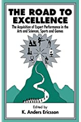 The Road To Excellence: The Acquisition of Expert Performance in the Arts and Sciences, Sports, and Games Paperback