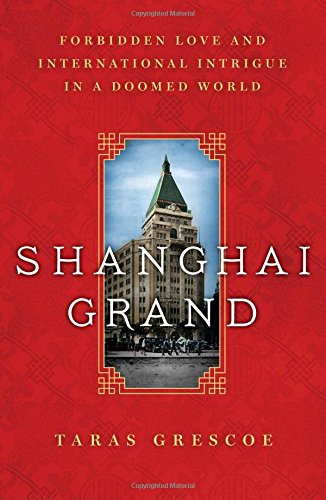Read Online Shanghai Grand: Forbidden Love and International Intrigue in a Doomed World PDF