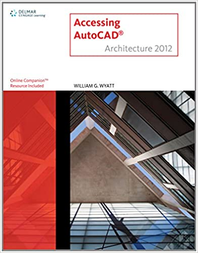 AutoCAD Architecture 2012 Course Notes for Wyatt S Accessing AutoCAD Architecture 2012