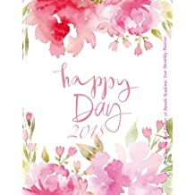 Happy Day 2018 Blooming Pink Flower 18 Month Academic Year Monthly Planner: July 2017 To December 2018  8.5x11  Organizer with Motivational Quotes