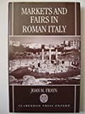 Markets and Fairs in Roman Italy : Their Social and Economic Importance from the Second Century BC to the Third Century AD, Frayn, Joan M., 0198147996