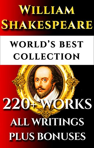 William Shakespeare Complete Works - World's Best Ultimate Collection - 220+ Plays, Sonnets, Poetry Incl. The Rare Apocryphal Plays - Plus Annotations, Commentaries, Full Biography [Illustrated]