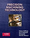 Bundle: Precision Machining Technology + Precision Machining Techonology Workbook and Projects Manual for Hoffman/Hopewell/Janes' Precision Machining Technology : Precision Machining Technology + Precision Machining Techonology Workbook and Projects Manual for Hoffman/Hopewell/Janes' Precision Machining Technology, Hoffman and Hoffman, Peter J., 1133048293