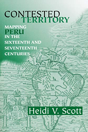 Contested Territory: Mapping Peru in the Sixteenth and Seventeenth Centuries (History, Languages, and Cultures of the Sp