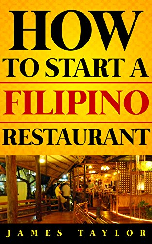 Discover the Fastest, Cheapest, and Easiest Way to Start a Filipino Restaurant : How to start a Filipino restaurant Guide (How to Start a Filipino Restaurant ... Filipino Restaurant Business Book) Book 1)