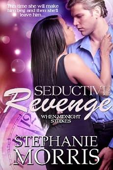 Seductive Revenge (When Midnight Strikes Book 1) by [Morris, Stephanie]