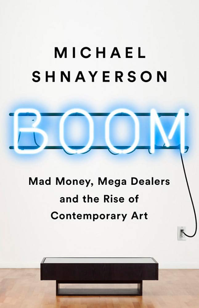 Boom: The Megadealers Behind the Irresistible Rise of the Contemporary Art Market por Michael Shnayerson