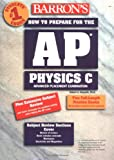How to Prepare for the AP® Physics C Advanced Placement Examination, Robert A. Pelcovits and Joshua Farkus, 0764118021