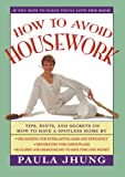 How to Avoid Housework: Tips, Hints, and Secrets on How to Have a Spotless Home