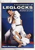 Encyclopedia of Leg Locks (Encyclopedia of Brazilian Jiu-Jitsu)
