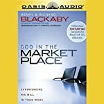 God in the Marketplace: 45 Questions Fortune 500 Executives Ask About Faith, Life, and Business   Henry T. Blackaby,Richard Blackaby