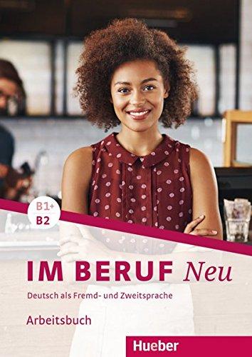 Im Beruf NEU B1+/B2: Deutsch als Fremd- und Zweitsprache / Arbeitsbuch