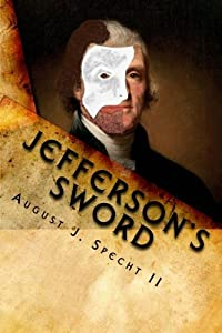 Jefferson's Sword: Meriwether Lewis: Witness to Thomas Jefferson's Duplicitous Plots by August J Specht II (2010-12-08)