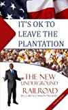 It's Ok to Leave the Plantation: The New Underground Railroad