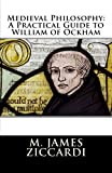 Medieval Philosophy - A Practical Guide to William of Ockham, M. James Ziccardi, 1466418494